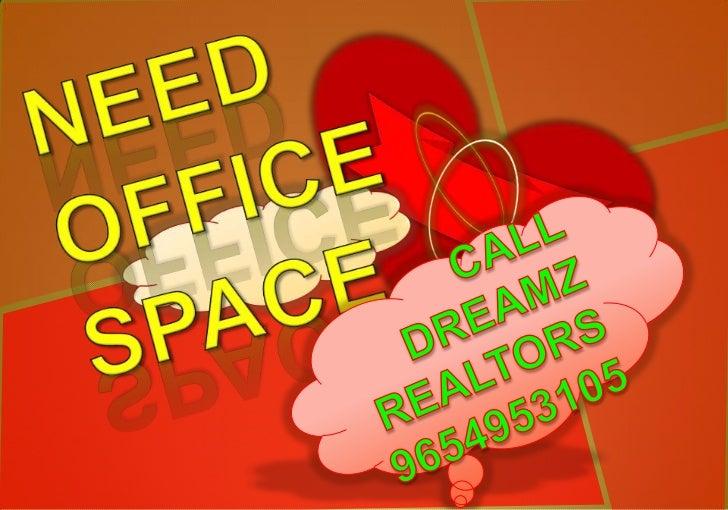 NEEDOFFICESPACE<br />CALL<br />DREAMZ REALTORS<br />9654953105<br />