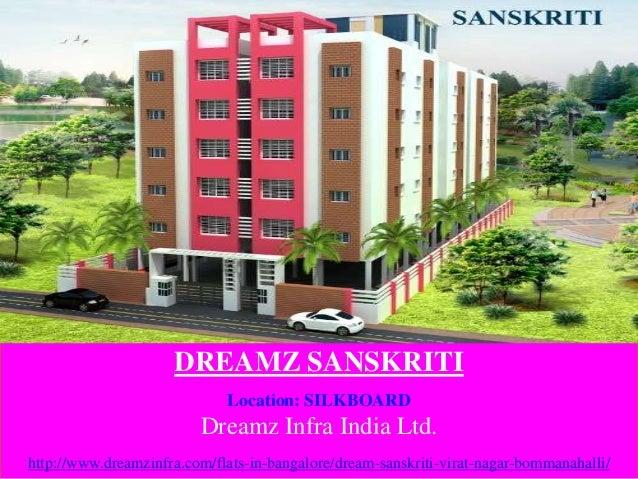 DREAMZ SANSKRITI Location: SILKBOARD Dreamz Infra India Ltd. http://www.dreamzinfra.com/flats-in-bangalore/dream-sanskriti...