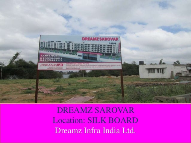 DREAMZ SAROVAR Location: SILK BOARD Dreamz Infra India Ltd.
