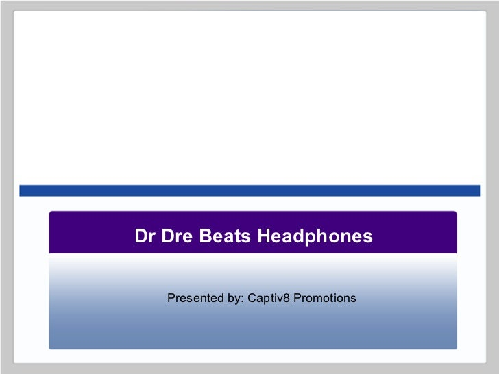 2010/2011 Trends Dr Dre Beats Headphones Presented by: Captiv8 Promotions