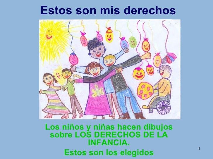 Estos son mis derechos Los niños y niñas hacen dibujos sobre LOS DERECHOS DE LA INFANCIA. Estos son los elegidos