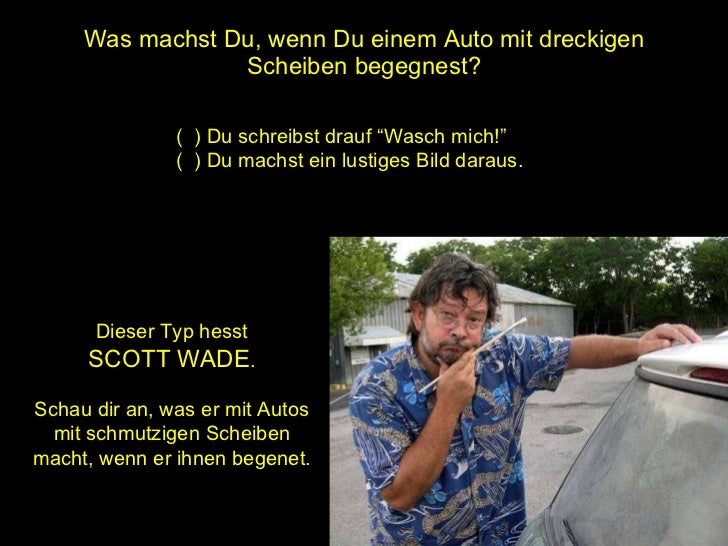 """Was machst Du, wenn Du einem Auto mit dreckigen Scheiben begegnest? (  ) Du schreibst drauf """"Wasch mich!"""" (  ) Du machst e..."""