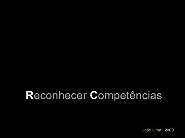 R econhecer   C ompetências João Lima   | 2009