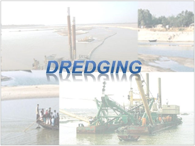 WHAT IS DREDGING?Dredging is the term given to digging, gathering, orpulling out material to deepen waterways, createharbo...