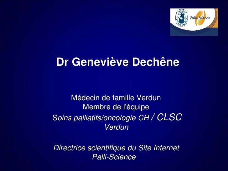 Dr Geneviève Dechêne     Médecin de famille Verdun         Membre de léquipeSoins palliatifs/oncologie CH / CLSC          ...