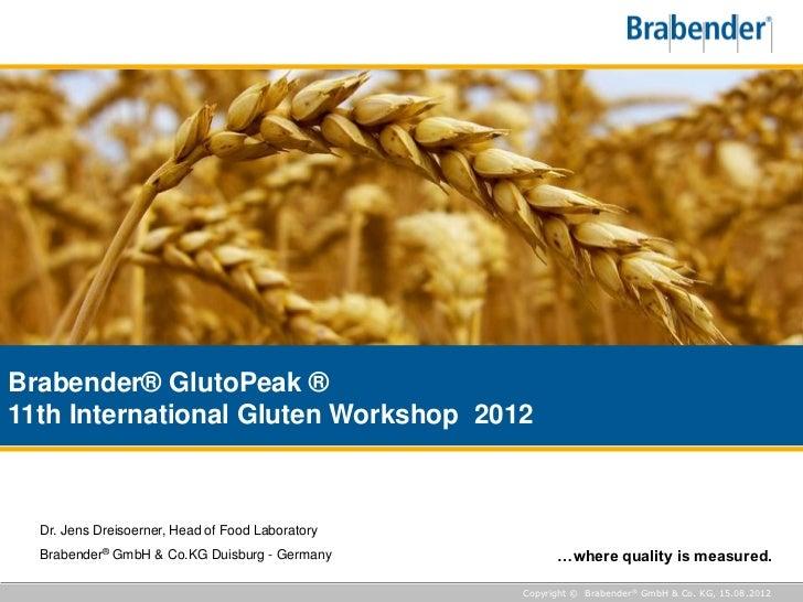 Brabender® GlutoPeak ®11th International Gluten Workshop 2012  Dr. Jens Dreisoerner, Head of Food Laboratory  Brabender® G...