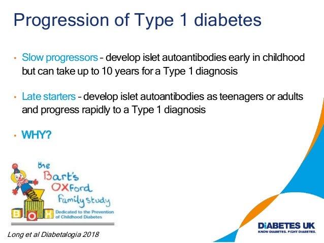 Progression of Type 1 diabetes Long et al Diabetalogia 2018 • Slow progressors – develop islet autoantibodies early in chi...