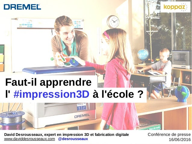 Faut-il apprendre l' #impression3D à l'école? David Desrousseaux, expert en impression 3D et fabrication digitale www.dav...