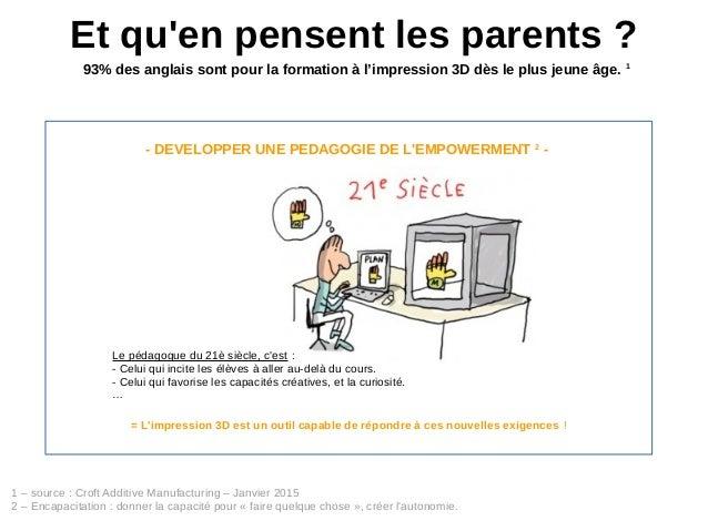 Et qu'en pensent les parents? 93% des anglais sont pour la formation à l'impression 3D dès le plus jeune âge. 1 1 – sourc...