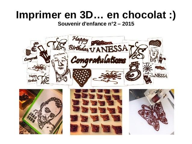 Imprimer en 3D… en chocolat :) Souvenir d'enfance n°2 – 2015