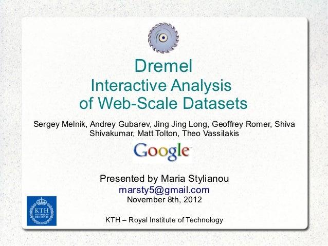 Dremel            Interactive Analysis           of Web-Scale DatasetsSergey Melnik, Andrey Gubarev, Jing Jing Long, Geoff...