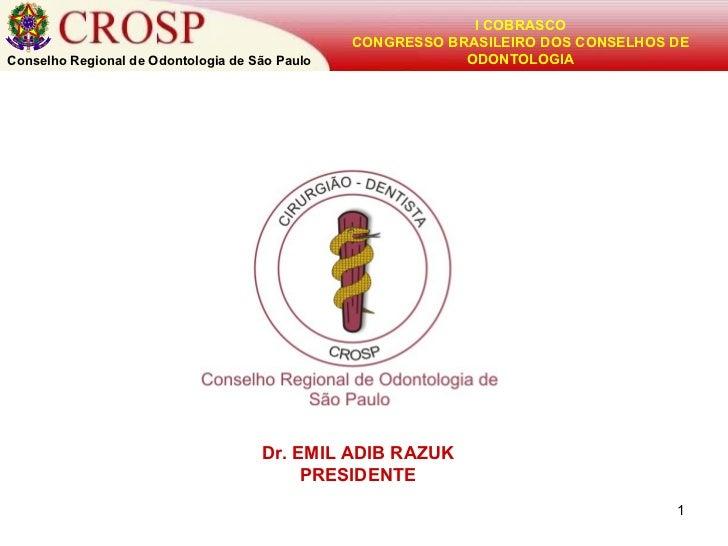 Conselho Regional de Odontologia de São Paulo I COBRASCO CONGRESSO BRASILEIRO DOS CONSELHOS DE ODONTOLOGIA Dr. EMIL ADIB R...