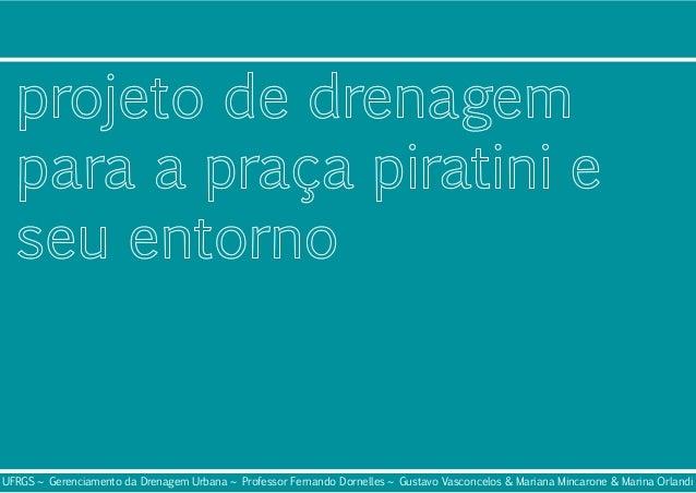 UFRGS ~ Gerenciamento da Drenagem Urbana ~ Professor Fernando Dornelles ~ Gustavo Vasconcelos & Mariana Mincarone & Marina...