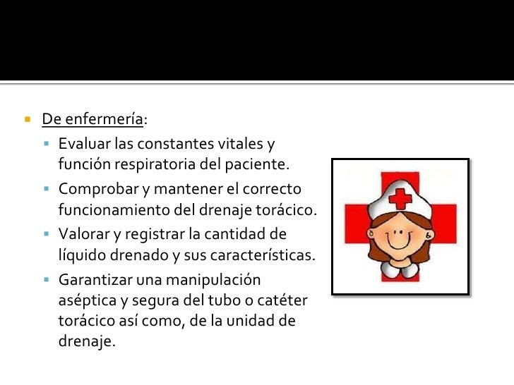    De enfermería:     Evaluar las constantes vitales y      función respiratoria del paciente.     Comprobar y mantener...