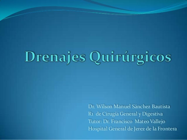 Dr. Wilson Manuel Sánchez Bautista R1 de Cirugía General y Digestiva Tutor: Dr. Francisco Mateo Vallejo Hospital General d...