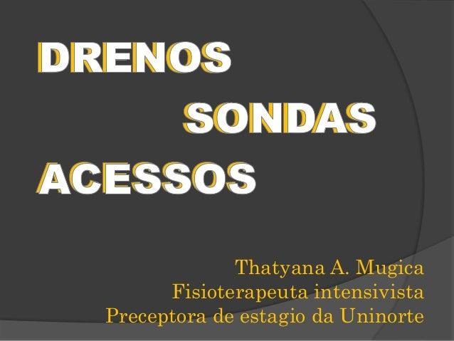 Thatyana A. Mugica  Fisioterapeuta intensivista  Preceptora de estagio da Uninorte