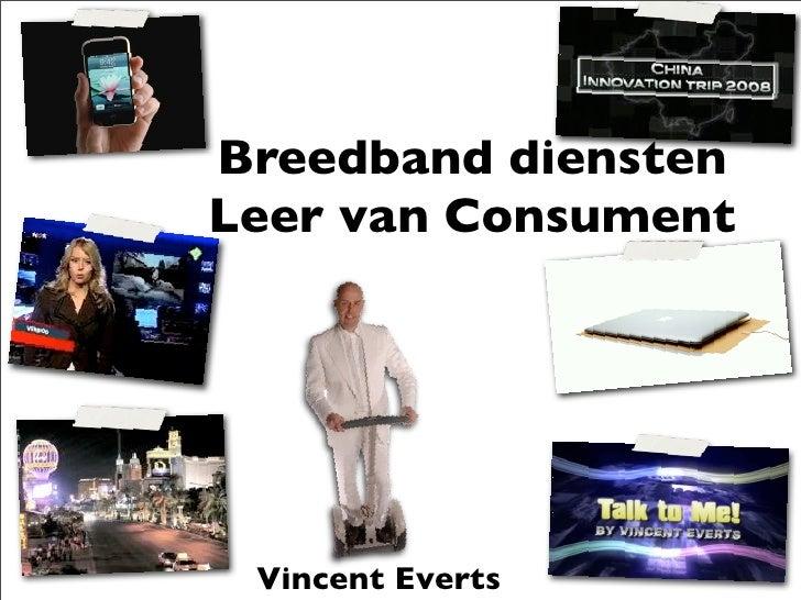 Breedband diensten Leer van Consument      Vincent Everts