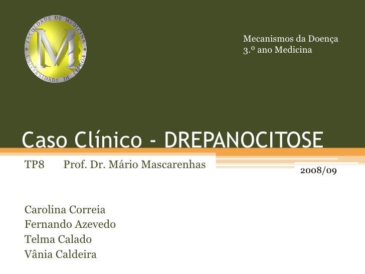 Mecanismos da Doença<br />3.º ano Medicina<br />Caso Clínico - DREPANOCITOSE<br />TP8       Prof. Dr. Mário Mascarenhas<br...