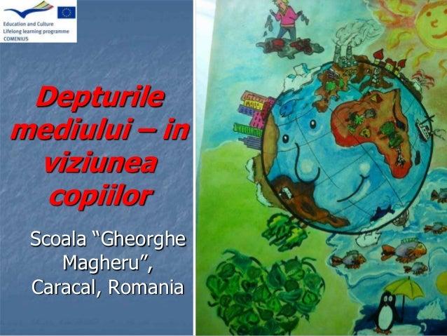 """Depturilemediului – inviziuneacopiilorScoala """"GheorgheMagheru"""",Caracal, Romania"""