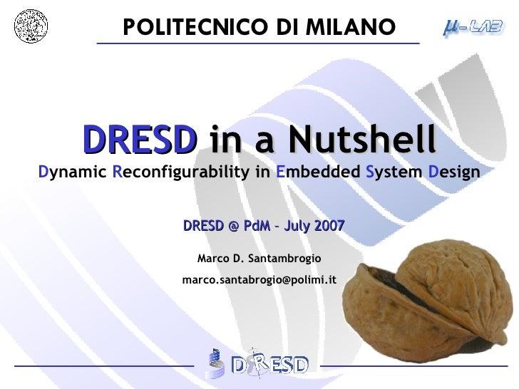 DRESD  in a Nutshell D ynamic  R econfigurability   in  E mbedded  S ystem  D esign DRESD @ PdM – July 2007