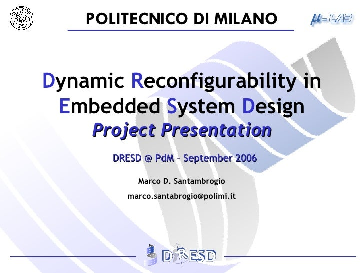 D ynamic  R econfigurability   in E mbedded  S ystem  D esign  Project Presentation DRESD @ PdM – September 2006
