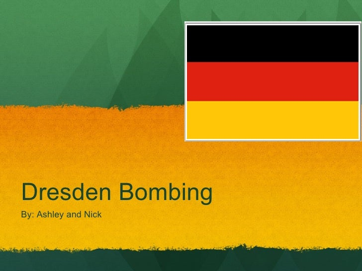 Dresden Bombing By: Ashley and Nick