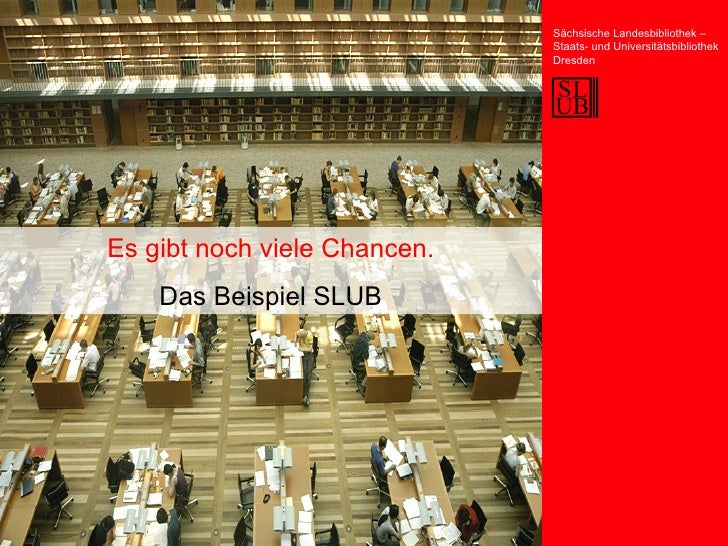 Es gibt noch viele Chancen. Das Beispiel SLUB Sächsische Landesbibliothek – Staats- und Universitätsbibliothek Dresden