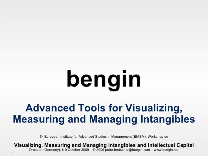 © 2009 bengin Mapping values bengin Advanced Tools for Visualizing, Measuring and Managing Intangibles 5 th  European Inst...