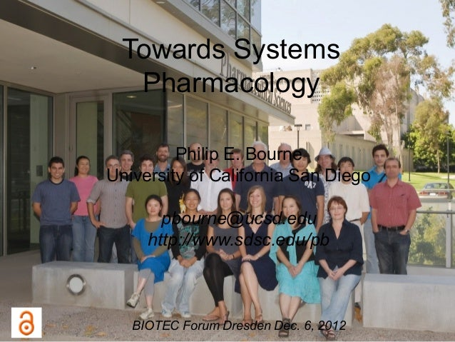 Towards Systems   Pharmacology         Philip E. BourneUniversity of California San Diego       pbourne@ucsd.edu     http:...
