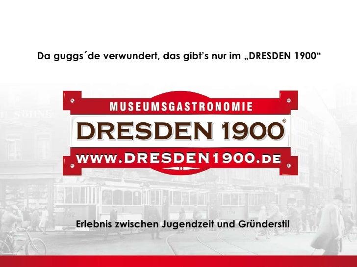 """Da guggs´de verwundert, das gibt's nur im """"DRESDEN 1900"""" Erlebnis zwischen Jugendzeit und Gründerstil"""
