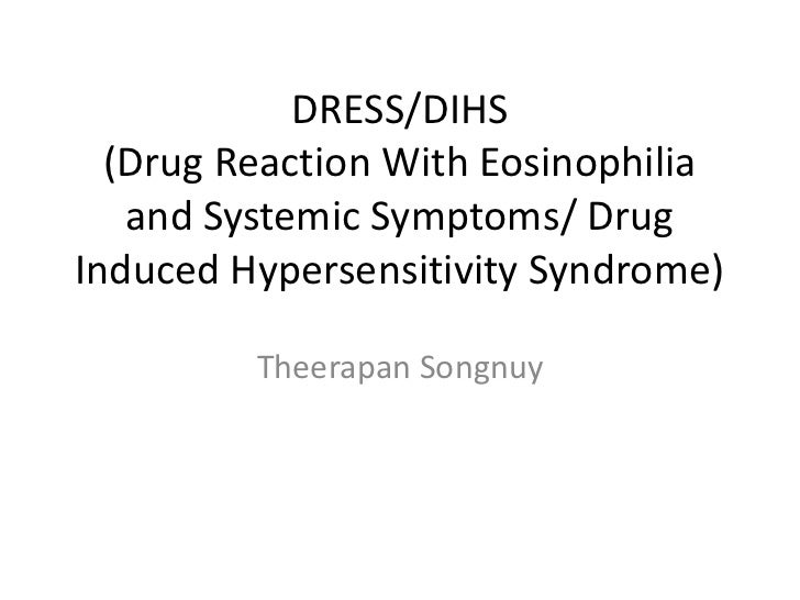 DRESS/DIHS  (Drug Reaction With Eosinophilia   and Systemic Symptoms/ DrugInduced Hypersensitivity Syndrome)         Theer...