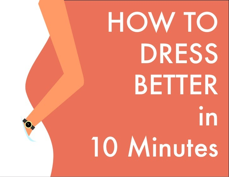 HOW TO    DRESS   BETTER        in10 Minutes