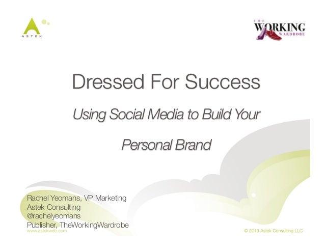 Dressed For Success!Using Social Media to Build YourPersonal BrandRachel Yeomans, VP MarketingAstek Consulting@rachelyeoma...