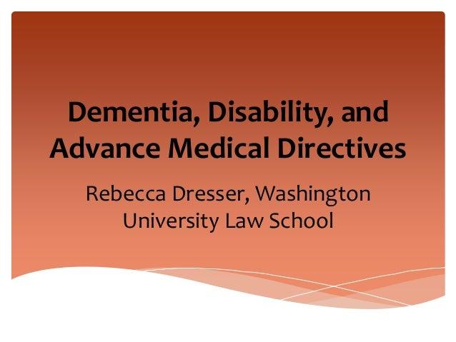 Dementia, Disability, and Advance Medical Directives Rebecca Dresser, Washington University Law School
