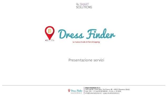 www.dressfinder.it Smart Solutions S.r.l. Sede legale e operativa: Via Pirano, 48 – 48122 Ravenna (Italy) Cod. Fisc. – P. ...