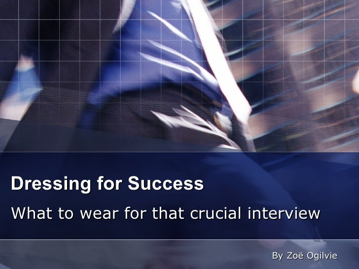 Dressing for Success  What to wear for that crucial interview  By Zoë Ogilvie
