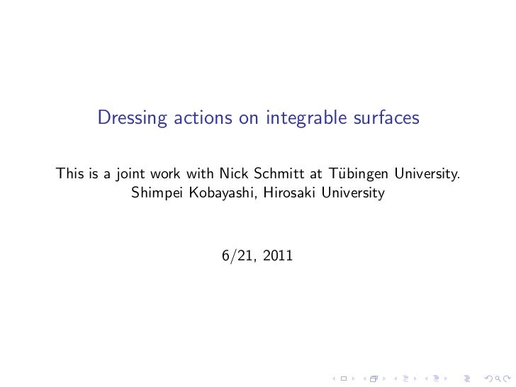 Dressing actions on integrable surfacesThis is a joint work with Nick Schmitt at T¨bingen University.                     ...