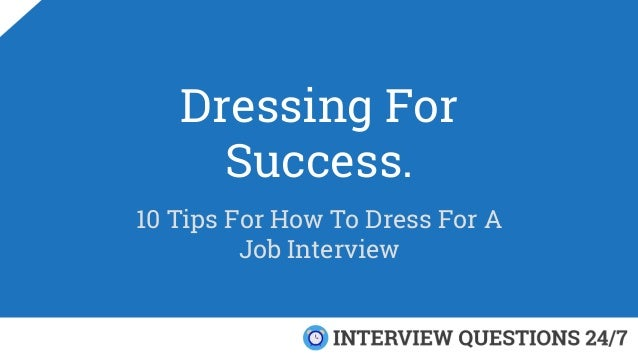 Dressing For Success. 10 Tips For How To Dress For A Job Interview