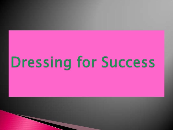 Dressing for Success<br />