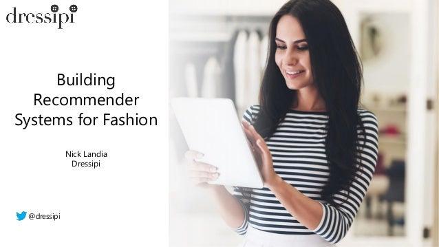 Building Recommender Systems for Fashion Nick Landia Dressipi @dressipi