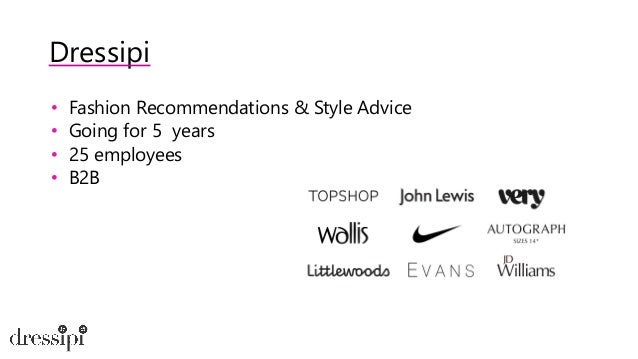 Dressipi • Fashion Recommendations & Style Advice • Going for 5 years • 25 employees • B2B