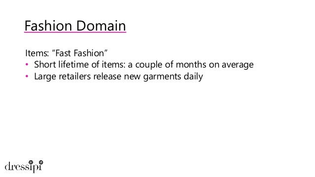 Fashion Domain Users • Taste changes over time • Seasons complicate things • Trends can drastically change user preference...