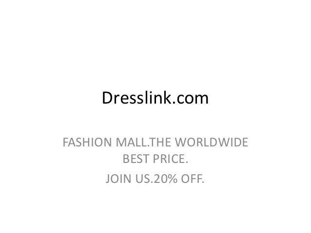 Dresslink.comFASHION MALL.THE WORLDWIDE         BEST PRICE.      JOIN US.20% OFF.