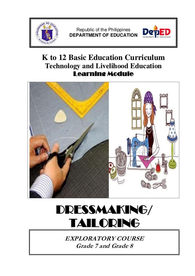 K to 12 Basic Education Curriculum Technology and Livelihood Education Learning Module DRESSMAKING/ TAILORING EXPLORATORY ...