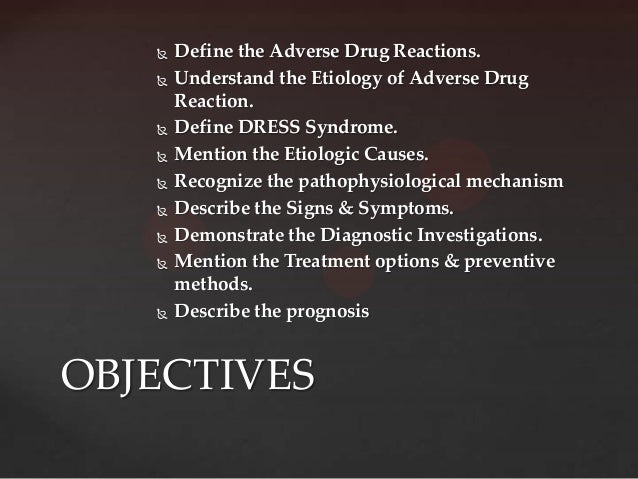    Define the Adverse Drug Reactions.      Understand the Etiology of Adverse Drug       Reaction.      Define DRESS Sy...