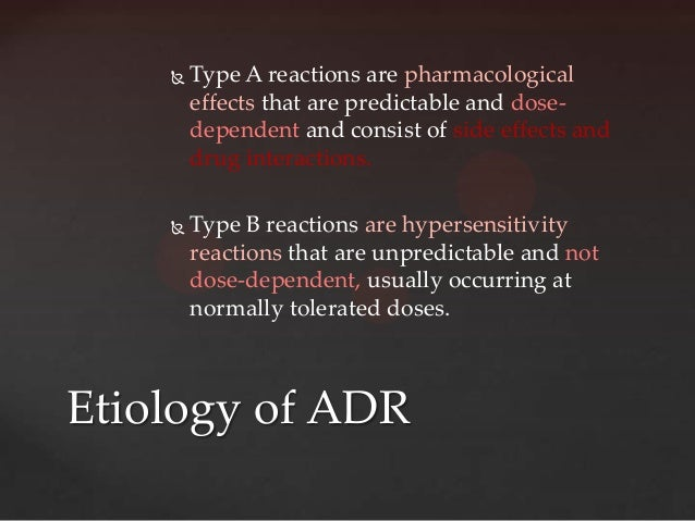    Type A reactions are pharmacological        effects that are predictable and dose-        dependent and consist of sid...