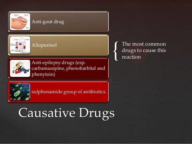 Anti-gout drug                                       {  Allopurinol                              The most common          ...