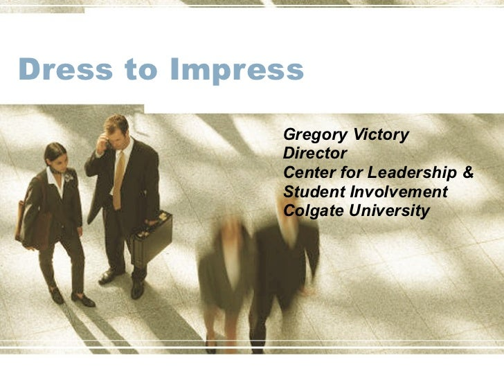 Dress to Impress Gregory Victory Director Center for Leadership & Student Involvement  Colgate University
