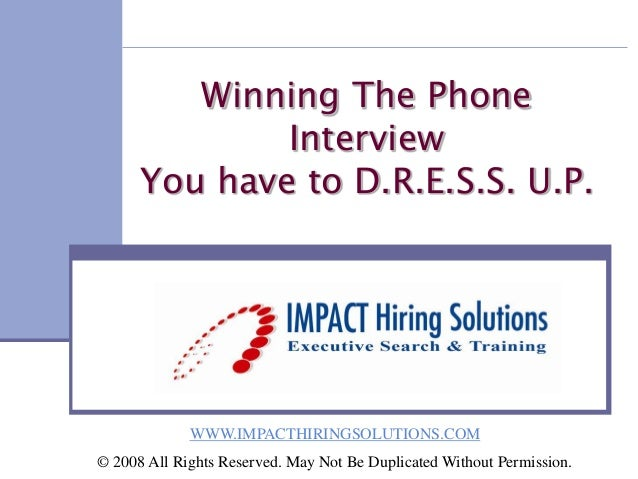 Winning The Phone              Interview      You have to D.R.E.S.S. U.P.             WWW.IMPACTHIRINGSOLUTIONS.COM© 2008 ...
