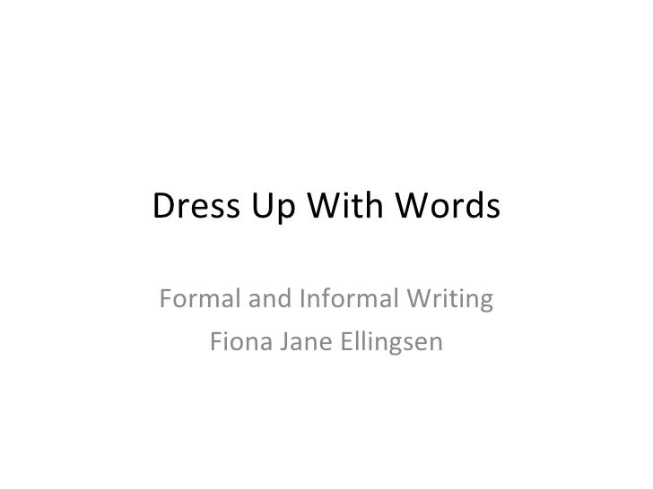 Dress Up With Words Formal and  Informal  Writing Fiona Jane Ellingsen